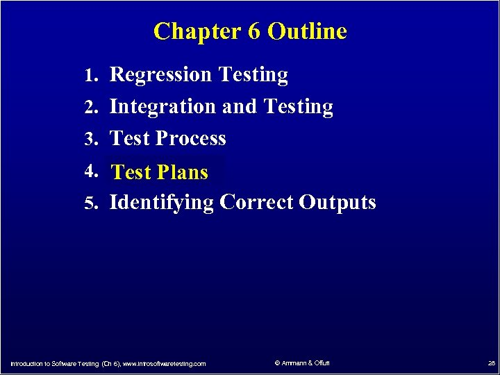 Chapter 6 Outline 1. Regression Testing 2. Integration and Testing 3. Test Process 4.