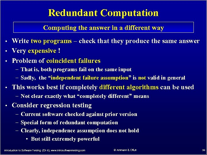 Redundant Computation Computing the answer in a different way • Write two programs –
