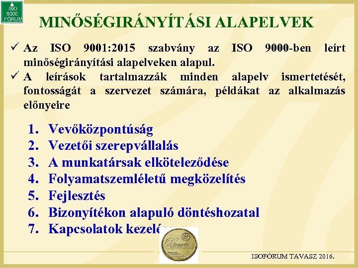 MINŐSÉGIRÁNYÍTÁSI ALAPELVEK ü Az ISO 9001: 2015 szabvány az ISO 9000 -ben leírt minőségirányítási