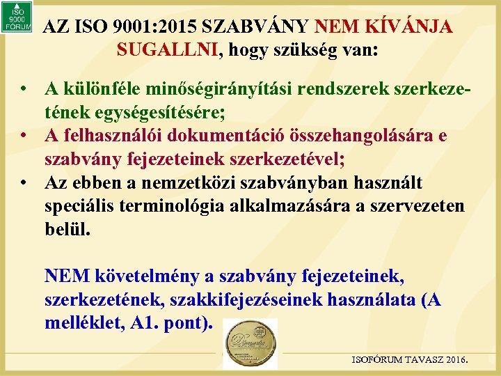 AZ ISO 9001: 2015 SZABVÁNY NEM KÍVÁNJA SUGALLNI, hogy szükség van: • A különféle