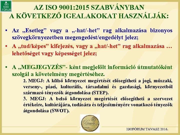 """AZ ISO 9001: 2015 SZABVÁNYBAN A KÖVETKEZŐ IGEALAKOKAT HASZNÁLJÁK: • Az """"Esetleg"""" vagy a"""