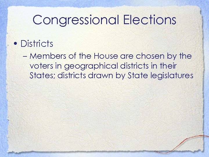 Congressional Elections • Districts – Members of the House are chosen by the voters