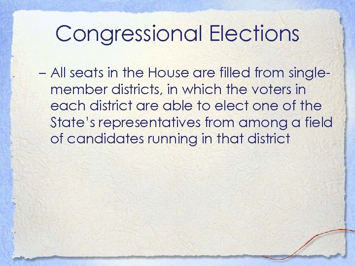 Congressional Elections – All seats in the House are filled from singlemember districts, in