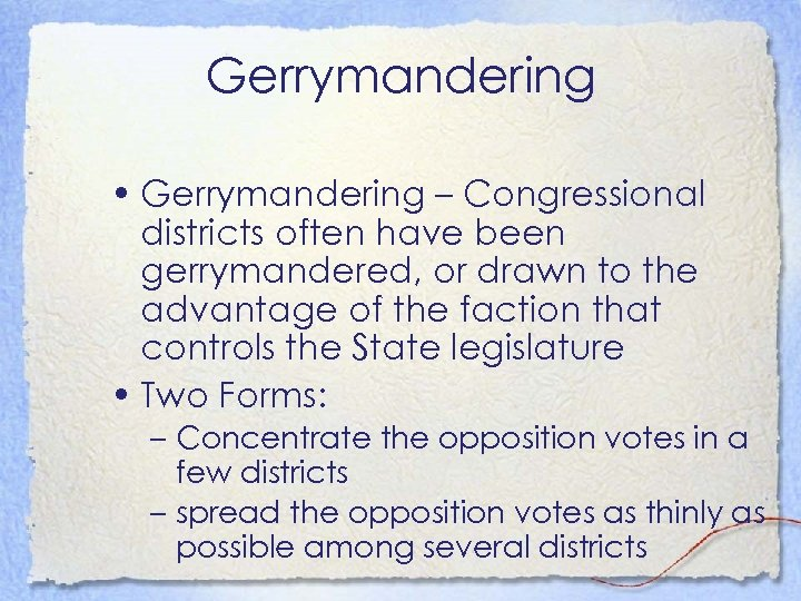 Gerrymandering • Gerrymandering – Congressional districts often have been gerrymandered, or drawn to the