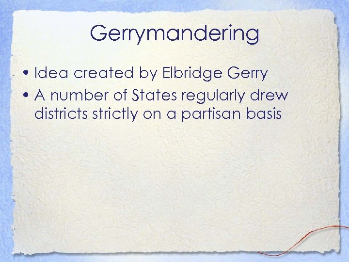Gerrymandering • Idea created by Elbridge Gerry • A number of States regularly drew