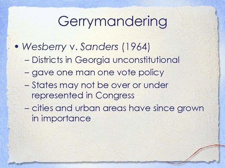 Gerrymandering • Wesberry v. Sanders (1964) – Districts in Georgia unconstitutional – gave one