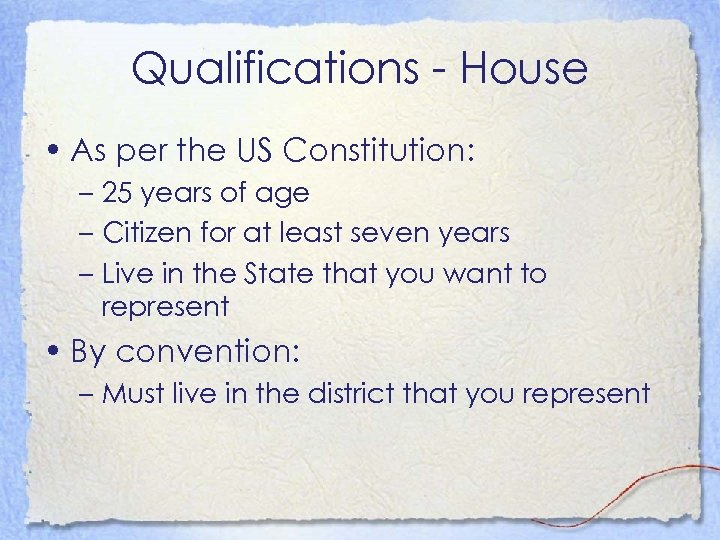 Qualifications - House • As per the US Constitution: – 25 years of age