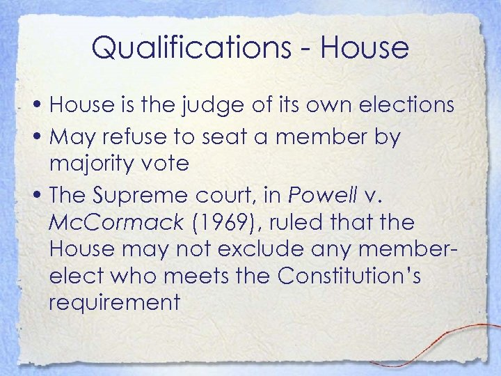 Qualifications - House • House is the judge of its own elections • May