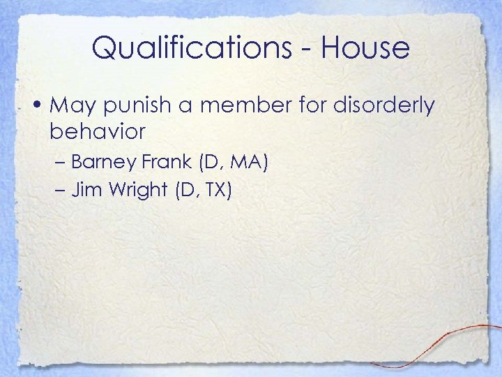 Qualifications - House • May punish a member for disorderly behavior – Barney Frank