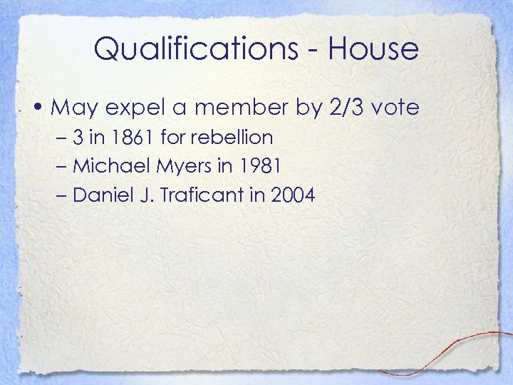 Qualifications - House • May expel a member by 2/3 vote – 3 in