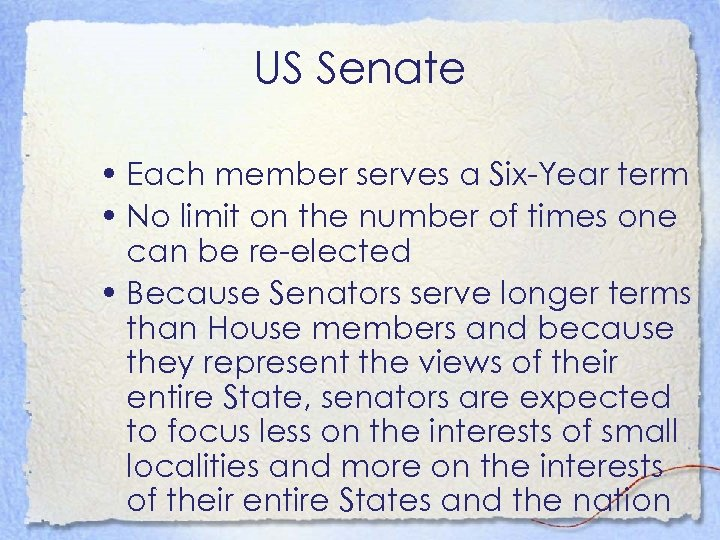 US Senate • Each member serves a Six-Year term • No limit on the