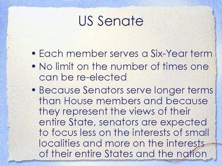 US Senate • Each member serves a Six-Year term • No limit on the