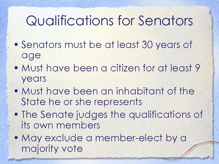 Qualifications for Senators • Senators must be at least 30 years of age •