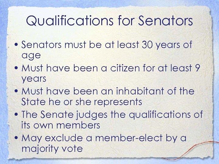 Qualifications for Senators • Senators must be at least 30 years of age •