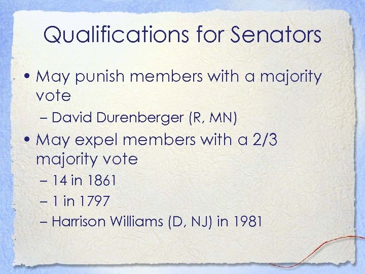 Qualifications for Senators • May punish members with a majority vote – David Durenberger