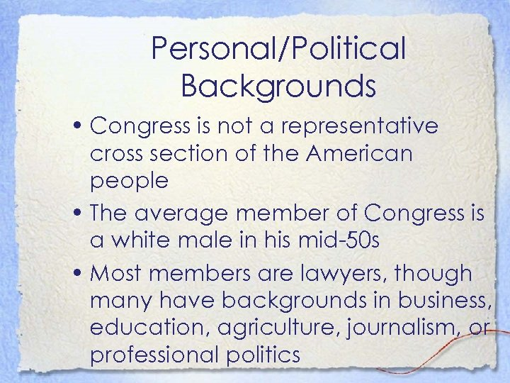 Personal/Political Backgrounds • Congress is not a representative cross section of the American people