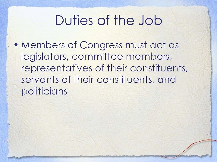 Duties of the Job • Members of Congress must act as legislators, committee members,