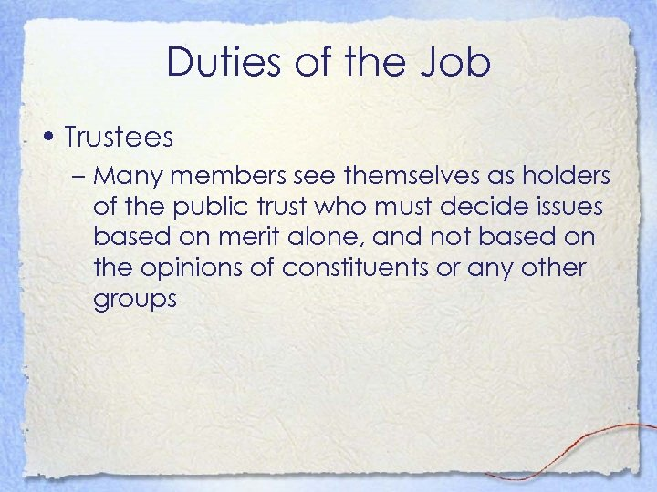 Duties of the Job • Trustees – Many members see themselves as holders of