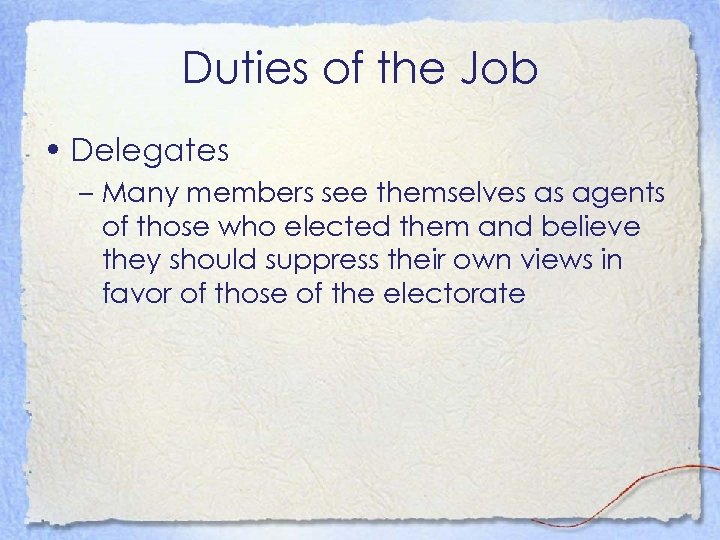 Duties of the Job • Delegates – Many members see themselves as agents of