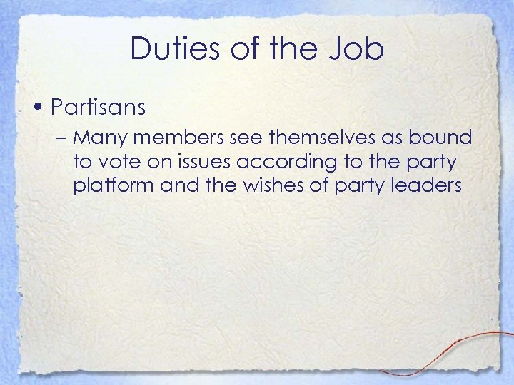 Duties of the Job • Partisans – Many members see themselves as bound to