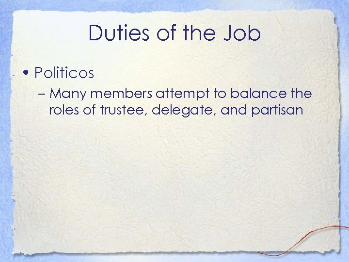 Duties of the Job • Politicos – Many members attempt to balance the roles