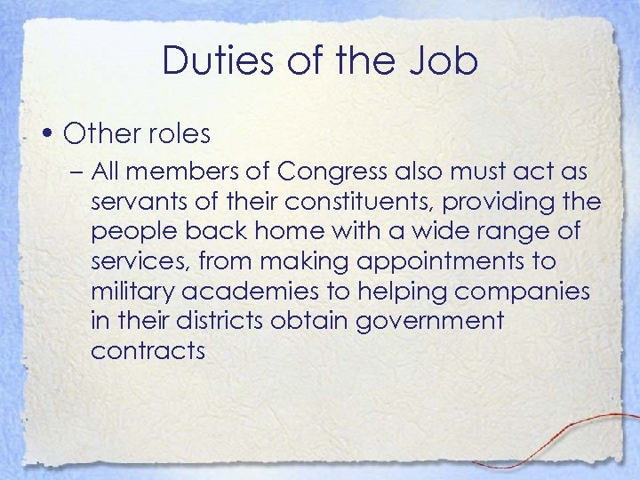 Duties of the Job • Other roles – All members of Congress also must