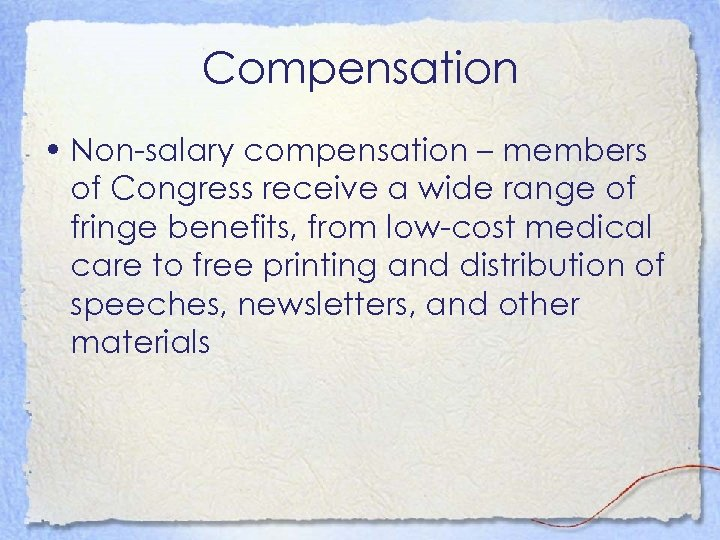 Compensation • Non-salary compensation – members of Congress receive a wide range of fringe