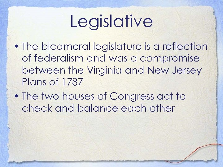 Legislative • The bicameral legislature is a reflection of federalism and was a compromise