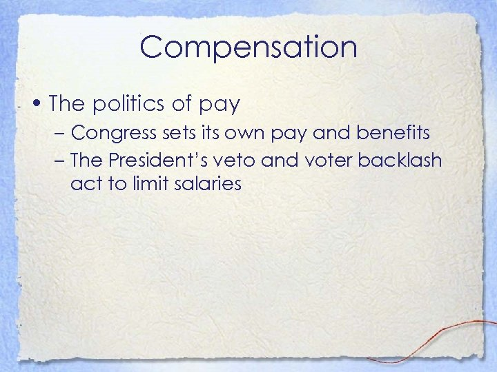 Compensation • The politics of pay – Congress sets its own pay and benefits