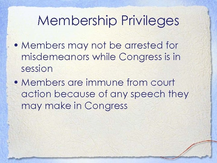 Membership Privileges • Members may not be arrested for misdemeanors while Congress is in