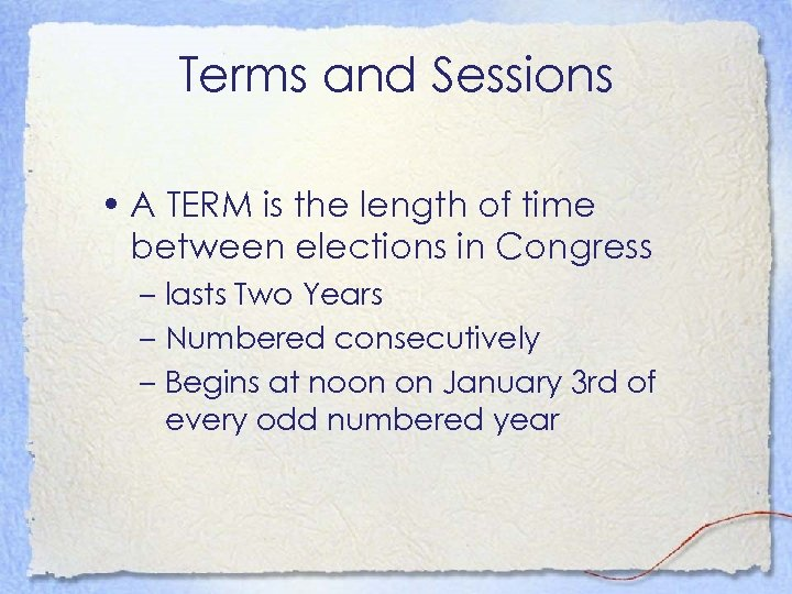 Terms and Sessions • A TERM is the length of time between elections in