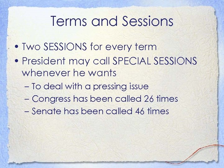 Terms and Sessions • Two SESSIONS for every term • President may call SPECIAL
