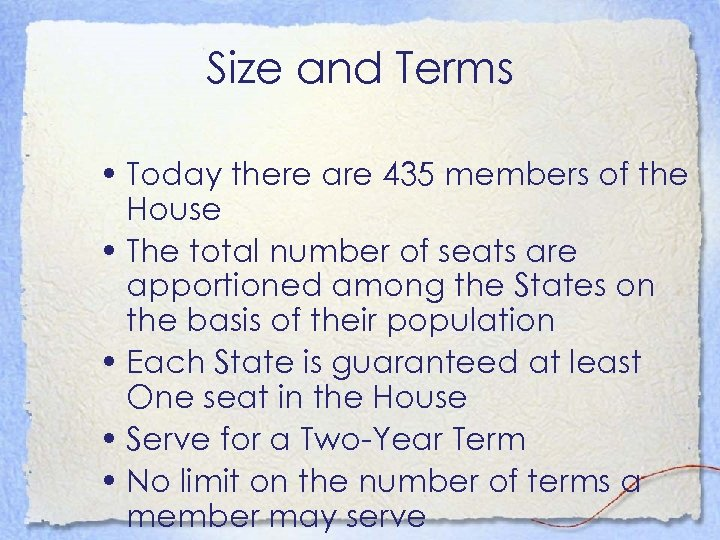 Size and Terms • Today there are 435 members of the House • The