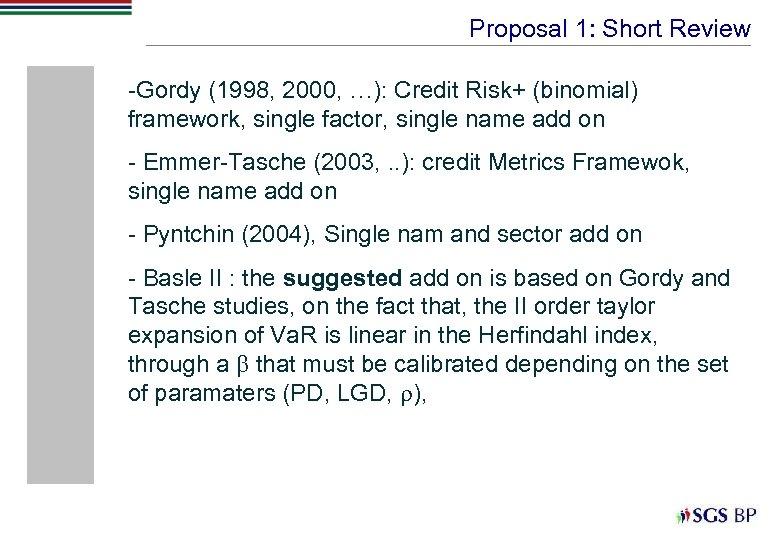 Proposal 1: Short Review -Gordy (1998, 2000, …): Credit Risk+ (binomial) framework, single factor,