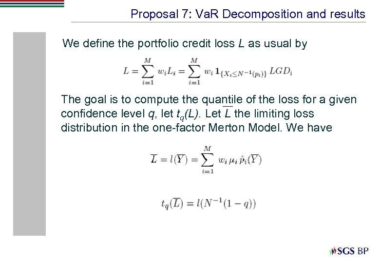 Proposal 7: Va. R Decomposition and results We define the portfolio credit loss L