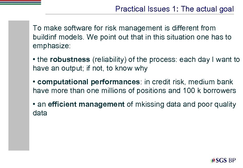 Practical Issues 1: The actual goal To make software for risk management is different