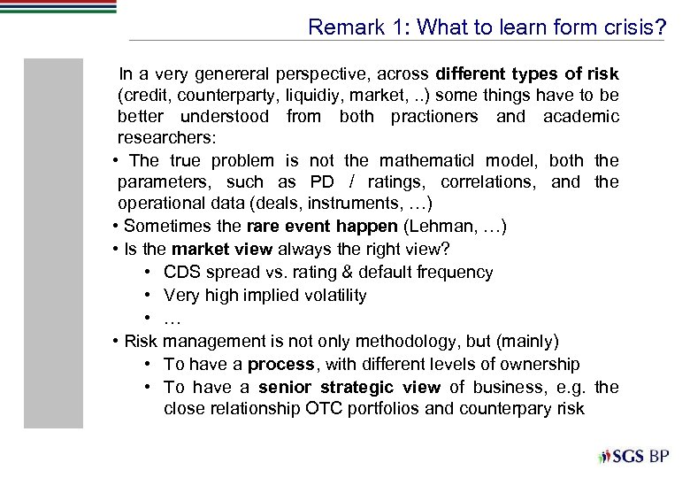 Remark 1: What to learn form crisis? In a very genereral perspective, across different
