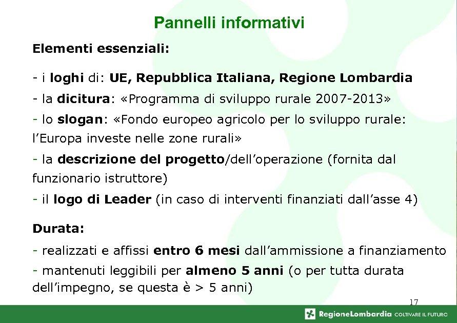 Pannelli informativi Elementi essenziali: - i loghi di: UE, Repubblica Italiana, Regione Lombardia -