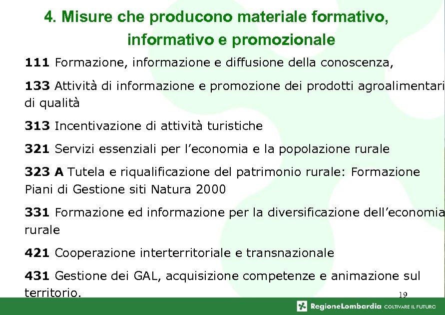 4. Misure che producono materiale formativo, informativo e promozionale 111 Formazione, informazione e diffusione
