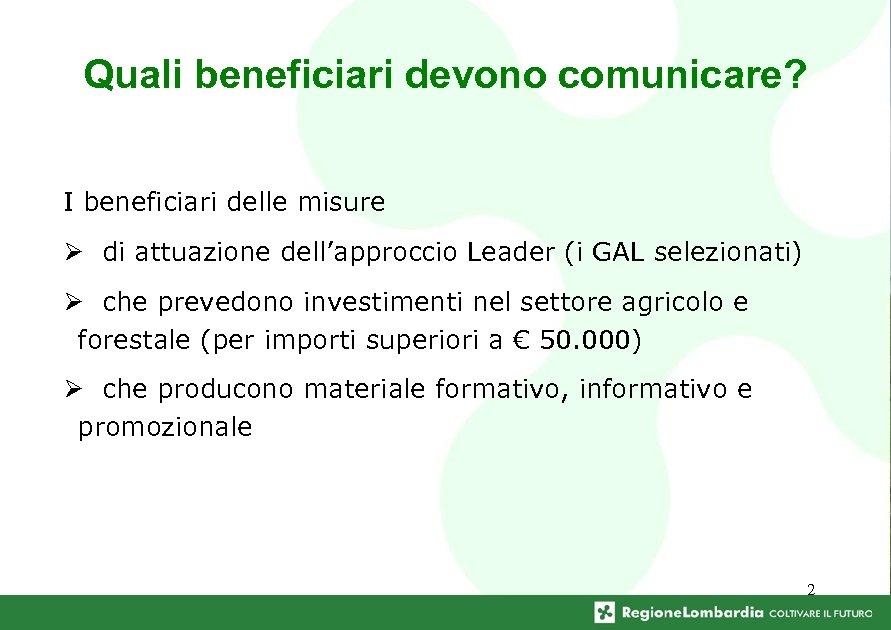 Quali beneficiari devono comunicare? I beneficiari delle misure Ø di attuazione dell'approccio Leader (i