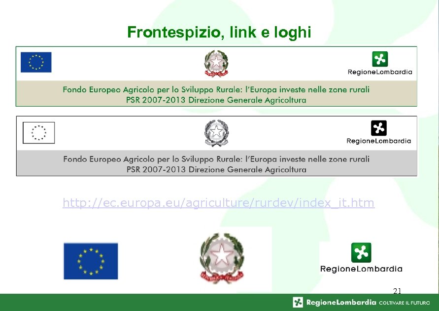 Frontespizio, link e loghi http: //ec. europa. eu/agriculture/rurdev/index_it. htm 21