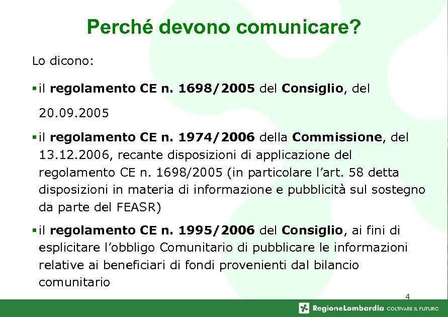 Perché devono comunicare? Lo dicono: § il regolamento CE n. 1698/2005 del Consiglio, del