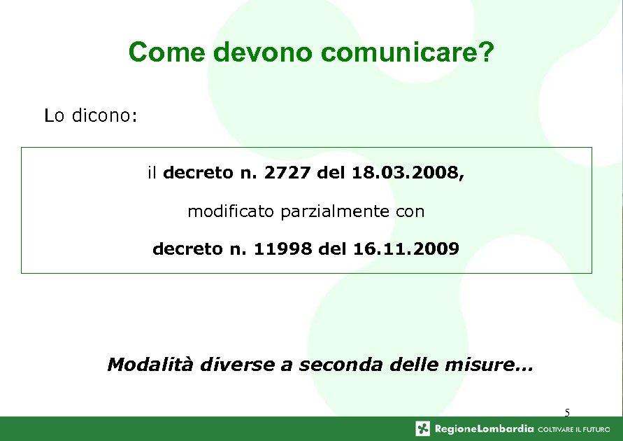 Come devono comunicare? Lo dicono: il decreto n. 2727 del 18. 03. 2008, modificato