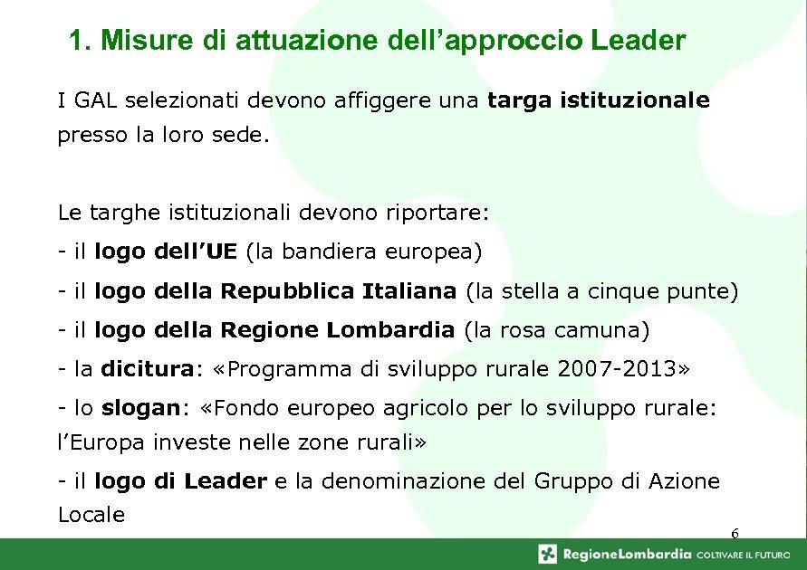 1. Misure di attuazione dell'approccio Leader I GAL selezionati devono affiggere una targa istituzionale