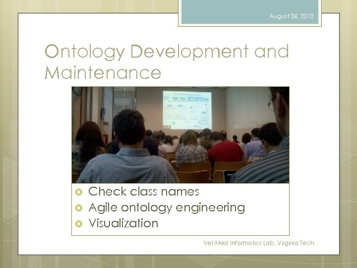 August 28, 2012 Ontology Development and Maintenance Check class names Agile ontology engineering Visualization