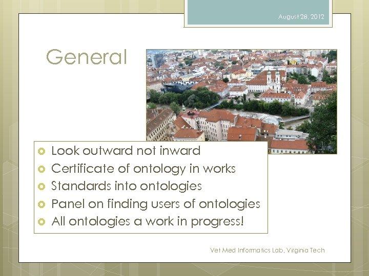 August 28, 2012 General Look outward not inward Certificate of ontology in works Standards