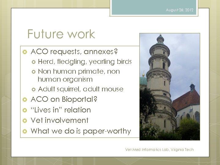 August 28, 2012 Future work ACO requests, annexes? Herd, fledgling, yearling birds Non human