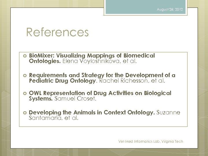 August 28, 2012 References Bio. Mixer: Visualizing Mappings of Biomedical Ontologies. Elena Voyloshnikova, et