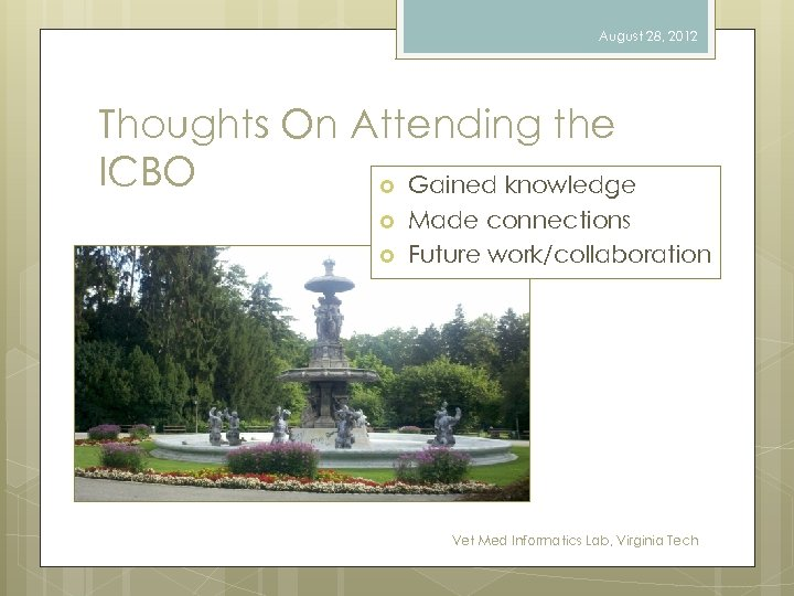 August 28, 2012 Thoughts On Attending the ICBO Gained knowledge Made connections Future work/collaboration