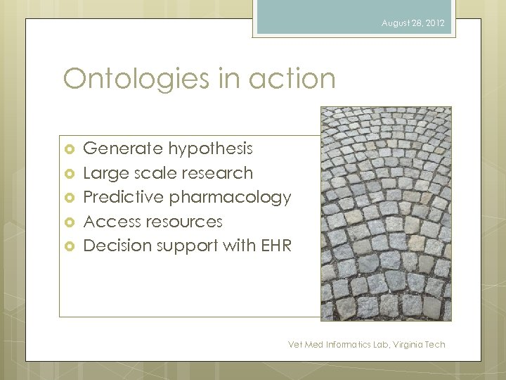 August 28, 2012 Ontologies in action Generate hypothesis Large scale research Predictive pharmacology Access